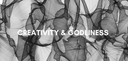 CREATIVITY AND GODLINESS